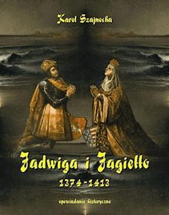 Jadwiga i Jagiełło 1374-1413. Opowiadanie historyczne - Karol Szajnocha - ebook