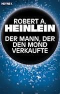 Der Mann, der den Mond verkaufte - Robert A. Heinlein - E-Book