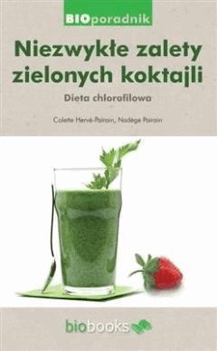 Niezwykłe zalety zielonych koktajli. Dieta chlorofilowa - Colette Herve-Pairain, Nadege Pairain - ebook
