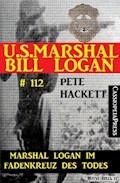 Marshal Logan im Fadenkreuz des Todes (U.S. Marshal Bill Logan , Band 112) - Pete Hackett - E-Book