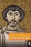 Belizariusz. Wódz Bizancjum - Ian Hughes - ebook