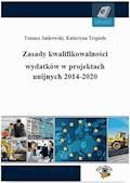 Zasady kwalifikowalności wydatków w projektach unijnych 2014-2020 - Tomasz Jankowski, dr Katarzyna Trzpioła - ebook