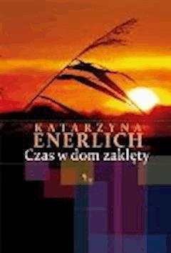 Czas w dom zaklęty - Katarzyna Enerlich - ebook