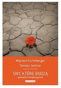 Sny, które budzą - Wojciech Eichelberger, Tomasz Jastrun - ebook