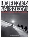 Ucieczka na szczyt. Rutkiewicz, Wielicki, Kurtyka, Kukuczka - Bernadette McDonald - ebook