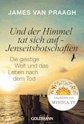 Und der Himmel tat sich auf - Jenseitsbotschaften - James Van Praagh - E-Book