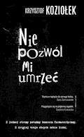 Nie pozwól mi umrzeć - Krzysztof Koziołek - ebook