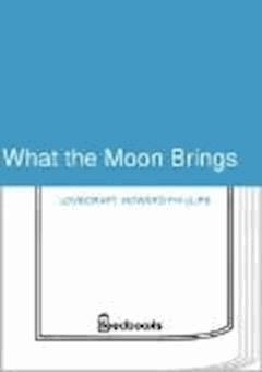What the Moon Brings - Howard Phillips Lovecraft - ebook