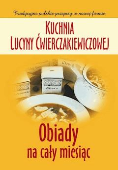 Kuchnia Lucyny Ćwierczakiewiczowej. Obiady na cały miesiąc - Joanna Baranowska - ebook