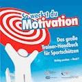 So weckst du Motivation. Das große Trainer-Handbuch für Sportschützen - Michael Draksal - E-Book
