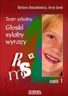 Teatr szkolny. Część 1 - Głoski, sylaby, wyrazy  - Barbara Broszkiewicz, Jerzy Jarek - ebook