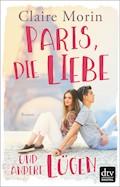 Paris, die Liebe und andere Lügen - Claire Morin - E-Book