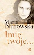 Imię twoje… - Maria Nurowska - ebook