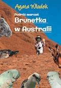 Podróż marzeń. Brunetka w Australii - Agata Włodek - ebook