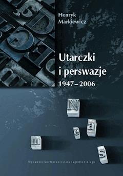 Utarczki i perswazje. 1947-2006 - Prof. Henryk Markiewicz - ebook