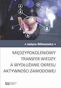 Międzypokoleniowy transfer wiedzy a wydłużanie okresu aktywności zawodowej - Justyna Wiktorowicz - ebook