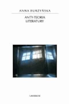 Anty-teoria literatury - Michał Paweł Markowski, Anna Burzyńska - ebook