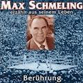 Berührung - Max Schmeling erzählt aus seinem Leben - Max Schmeling - Hörbüch