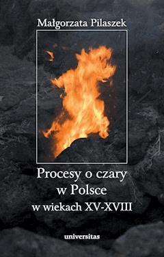 Procesy o czary w Polsce w wiekach XV–XVIII - Małgorzata Pilaszek - ebook