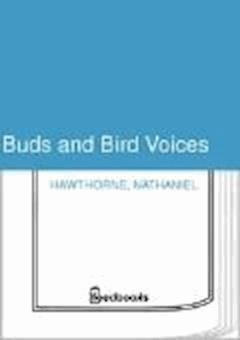 Buds and Bird Voices - Nathaniel Hawthorne - ebook