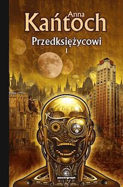 Przedksiężycowi. Tom 1 - Anna Kańtoch - ebook