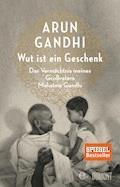 Wut ist ein Geschenk - Arun Gandhi - E-Book
