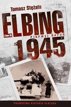 Elbing 1945. Pierwyj gorod. Tom 2 - Tomasz Stężała - ebook