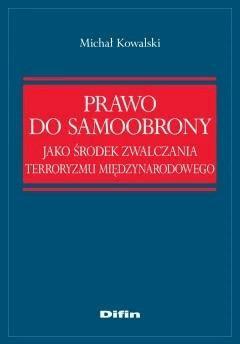 Prawo do samoobrony jako środek zwalczania terroryzmu międzynarodowego - Michał Kowalski - ebook