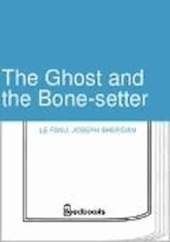 The Ghost and the Bone-setter - Joseph Sheridan Le Fanu - ebook