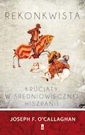 Rekonkwista. Krucjaty w średniowiecznej Hiszpanii - Joseph F. O′Callaghan - ebook