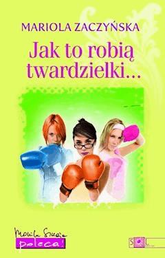Jak to robią twardzielki - Mariola Zaczyńska - ebook
