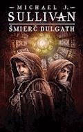Śmierć Dulgath. Cykl Kroniki Riyrii. Tom 3 - Michael J.Sullivan - ebook