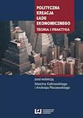 Polityczna kreacja ładu ekonomicznego. Teoria i praktyka - Marcin Kalinowski, Andrzej Pieczewski - ebook