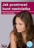 Jak przetrwać bunt nastolatka - Anna Sowińska - ebook