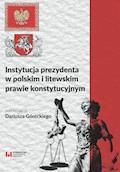 Instytucja prezydenta w polskim i litewskim prawie konstytucyjnym - Dariusz Górecki - ebook