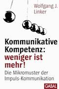 Kommunikative Kompetenz: weniger ist mehr! - Wolfgang J. Linker - E-Book