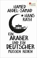 Ein Araber und ein Deutscher müssen reden - Hamed Abdel-Samad - E-Book