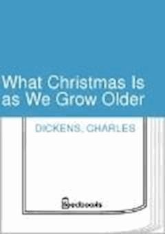 What Christmas Is as We Grow Older - Charles Dickens - ebook