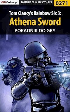 """Tom Clancy's Rainbow Six 3: Athena Sword - poradnik do gry - Piotr """"Zodiac"""" Szczerbowski - ebook"""