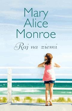 Raj na ziemi - Mary Alice Monroe - ebook