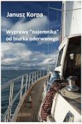 """Wyprawy """"najemnika"""" od biurka oderwanego - Janusz Korpa - ebook"""
