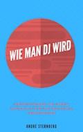 Wie man DJ wird - Andre Sternberg - E-Book
