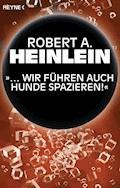 """""""… Wir führen auch Hunde spazieren"""" - Robert A. Heinlein - E-Book"""