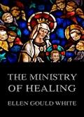 The Ministry Of Healing - Ellen Gould White - E-Book