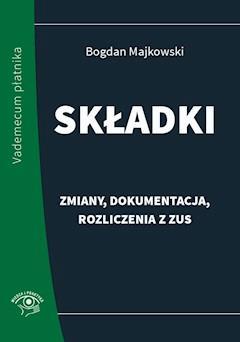 Składki - zmiany, dokumentacja, rozliczenia z ZUS - Bogdan Majkowski - ebook