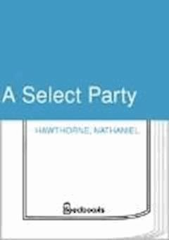 A Select Party - Nathaniel Hawthorne - ebook