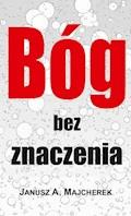 Bóg bez znaczenia - Janusz A. Majcherek - ebook