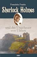 Sherlock Holmes und das Ungeheuer von Ulmen - Franziska Franke - E-Book