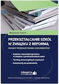 Przekształcanie szkół w związku z reformą - zasady przekazywania dokumentów - Małgorzata Celuch - ebook
