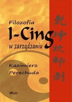 Filozofia I-CING w zarządzaniu - Kazimierz Perechuda - ebook